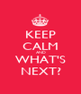 KEEP CALM AND WHAT'S NEXT? - Personalised Poster A1 size