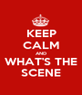 KEEP CALM AND WHAT'S THE SCENE - Personalised Poster A1 size