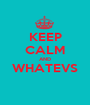 KEEP CALM AND WHATEVS  - Personalised Poster A1 size