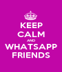 KEEP CALM AND WHATSAPP FRIENDS - Personalised Poster A1 size