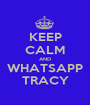 KEEP CALM AND WHATSAPP TRACY - Personalised Poster A1 size