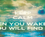 KEEP CALM AND WHEN YOU WAKE UP YOU WILL FIND ME - Personalised Poster A1 size
