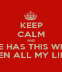 KEEP CALM AND WHERE HAS THIS WEBSITE BEEN ALL MY LIFE? - Personalised Poster A1 size