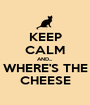 KEEP CALM AND... WHERE'S THE CHEESE - Personalised Poster A1 size