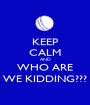 KEEP CALM AND WHO ARE WE KIDDING??? - Personalised Poster A1 size