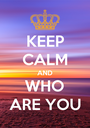 KEEP CALM AND WHO ARE YOU - Personalised Poster A1 size