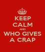KEEP CALM AND WHO GIVES A CRAP - Personalised Poster A1 size