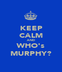 KEEP CALM AND WHO's MURPHY? - Personalised Poster A1 size