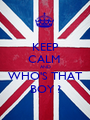 KEEP CALM  AND WHO'S THAT BOY ? - Personalised Poster A1 size