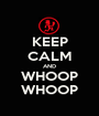 KEEP CALM AND WHOOP WHOOP - Personalised Poster A1 size