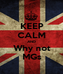 KEEP CALM AND Why not MGs - Personalised Poster A1 size