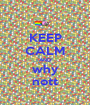 KEEP CALM AND why nott - Personalised Poster A1 size