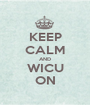 KEEP CALM AND WICU ON - Personalised Poster A1 size