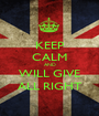 KEEP CALM AND WILL GIVE ALL RIGHT - Personalised Poster A1 size