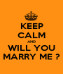 KEEP CALM AND WILL YOU MARRY ME ? - Personalised Poster A1 size