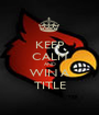 KEEP CALM AND WIN A TITLE - Personalised Poster A1 size