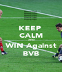 KEEP  CALM and WIN Against BVB - Personalised Poster A1 size