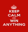 KEEP CALM AND WIN ANYTHING - Personalised Poster A1 size