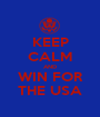 KEEP CALM AND WIN FOR THE USA - Personalised Poster A1 size