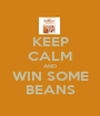 KEEP CALM AND WIN SOME BEANS - Personalised Poster A1 size