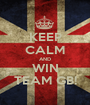 KEEP CALM AND WIN TEAM GB! - Personalised Poster A1 size