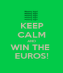 KEEP CALM AND WIN THE  EUROS! - Personalised Poster A1 size