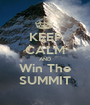 KEEP CALM AND Win The SUMMIT - Personalised Poster A1 size