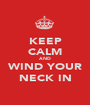 KEEP CALM AND WIND YOUR NECK IN - Personalised Poster A1 size