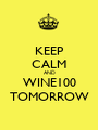 KEEP CALM AND WINE100 TOMORROW - Personalised Poster A1 size