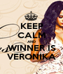 KEEP CALM AND WINNER IS VERONIKA - Personalised Poster A1 size