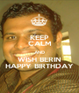 KEEP CALM AND WISH BERIN HAPPY BIRTHDAY - Personalised Poster A1 size