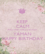 KEEP  CALM AND WISH FOR DESIGNER YAMAN HAPPY BIRTHDAY - Personalised Poster A1 size