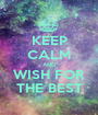 KEEP CALM AND WISH FOR THE BEST - Personalised Poster A1 size