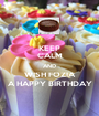 KEEP CALM AND WISH FOZIA A HAPPY BIRTHDAY - Personalised Poster A1 size