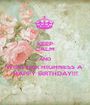 KEEP CALM AND WISH HER HIGHNESS A  HAPPY BIRTHDAY!!! - Personalised Poster A1 size
