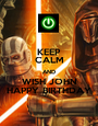 KEEP CALM AND WISH JOHN HAPPY BIRTHDAY - Personalised Poster A1 size