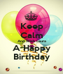 Keep Calm And Wish Laura A Happy Birthday - Personalised Poster A1 size