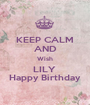 KEEP CALM AND Wish LILY  Happy Birthday - Personalised Poster A1 size