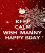 KEEP CALM AND WISH  MANNY HAPPY BDAY - Personalised Poster A1 size
