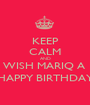 KEEP CALM AND WISH MARIQ A  HAPPY BIRTHDAY - Personalised Poster A1 size