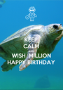 KEEP CALM AND WISH  MILLION HAPPY BIRTHDAY - Personalised Poster A1 size