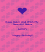 Keep Calm And Wish My  Beautiful Neice Lallery  Happy Birthday!! - Personalised Poster A1 size