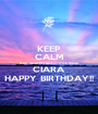KEEP CALM AND WISH MY BEAUTIFUL NIECE CIARA HAPPY BIRTHDAY!! - Personalised Poster A1 size