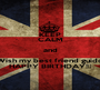 KEEP CALM and Wish my best friend guido HAPPY BIRTHDAY!♥ - Personalised Poster A1 size