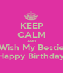 KEEP CALM AND Wish My Bestie Happy Birthday - Personalised Poster A1 size