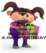 KEEP CALM AND WISH MY BIG BROTHER  A HAPPY BIRTHDAY - Personalised Poster A1 size