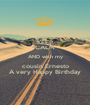 KEEP CALM AND wish my cousin Ernesto A very Happy Birthday - Personalised Poster A1 size
