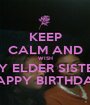 KEEP CALM AND WISH MY ELDER SISTER HAPPY BIRTHDAY - Personalised Poster A1 size