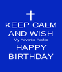 KEEP CALM AND WISH My Favorite Pastor HAPPY BIRTHDAY - Personalised Poster A1 size