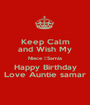 Keep Calm and Wish My Niece ‎Samia Happy Birthday Love Auntie samar - Personalised Poster A1 size